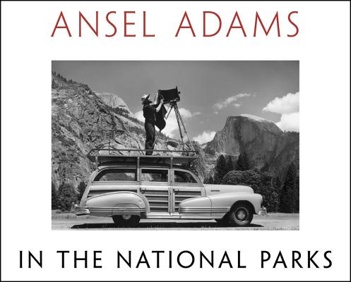 Ansel Adams in the National Parks By Stillman, Andrea G. (EDT)/ Woodward, Richard B./ Adams, Ansel (PHT)